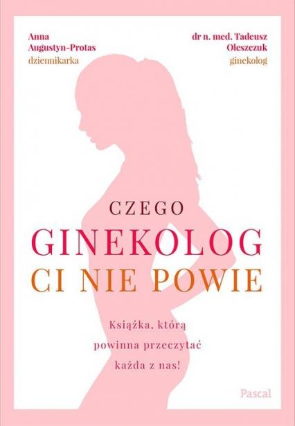 Czego ginekolog ci nie powie - Oleszczuk Tadeusz, Augustyn-Protas Anna | okładka