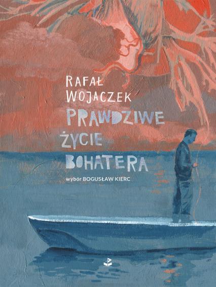 Prawdziwe życie bohatera - Rafał Wojaczek | okładka