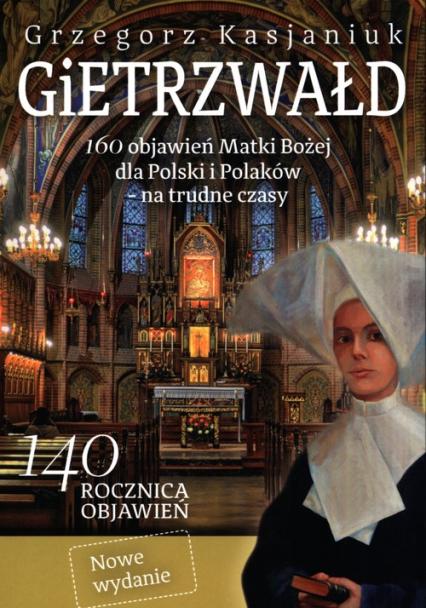 Gietrzwałd 160 objawień Matki Bożej dla Polski i Polaków – na trudne czasy. - Grzegorz Kasjaniuk   okładka