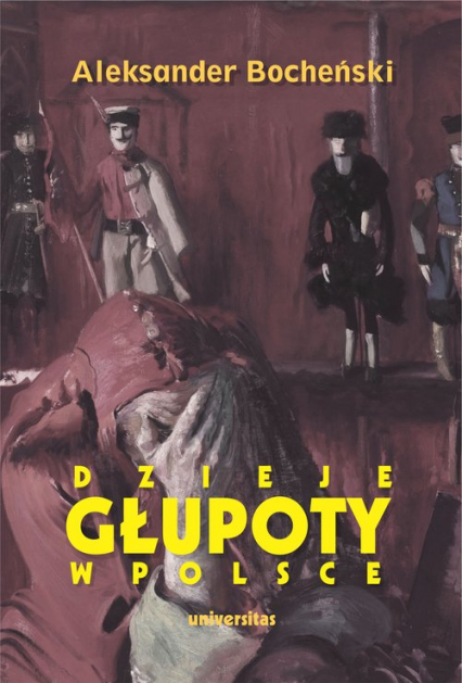 Dzieje głupoty w Polsce Pamflety dziejopisarskie - Aleksander Bocheński | okładka
