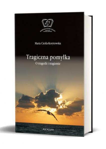 Tragiczna pomylka O tragedii i tragizmie - Maria Cieśla-Korytowska | okładka