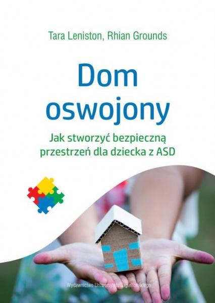 Dom oswojony Jak stworzyć bezpieczną przestrzeń dla dziecka z ASD - Leniston Tara, Grounds Rhian | okładka