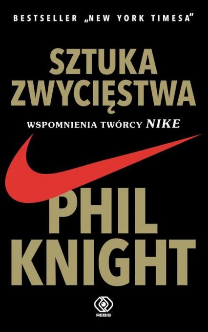Sztuka zwycięstwa Wspomnienia twórcy NIKE - Phil Knight   okładka