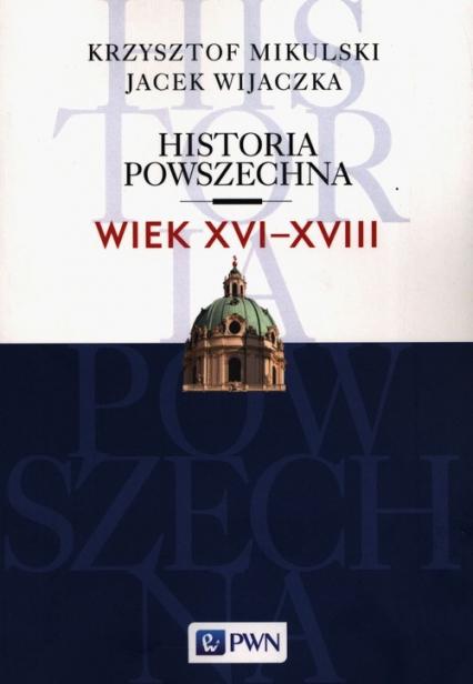 Historia Powszechna Wiek XVI-XVIII - Mikulski Krzysztof, Wijaczka Jacek   okładka