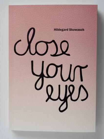 Hildegard Skowash Close your eyes Katalog wystawy - zbiorowa Praca | okładka