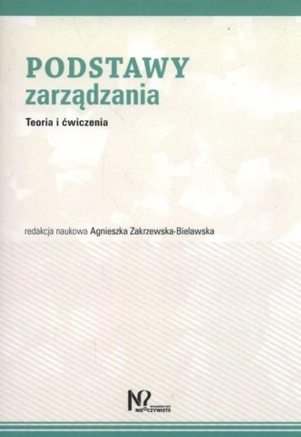Podstawy zarządzania Teoria i ćwiczenia - Agnieszka Zakrzewska-Bielawska | okładka