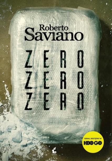 Zero zero zero Jak kokaina rządzi światem - Roberto Saviano | okładka