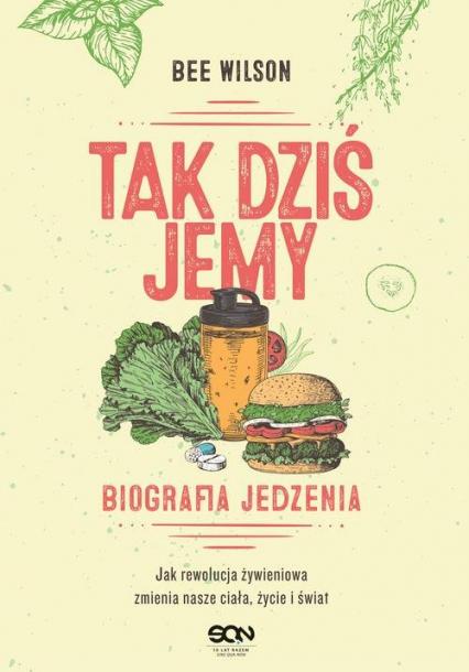 Tak dziś jemy Biografia jedzenia - Bee Wilson | okładka