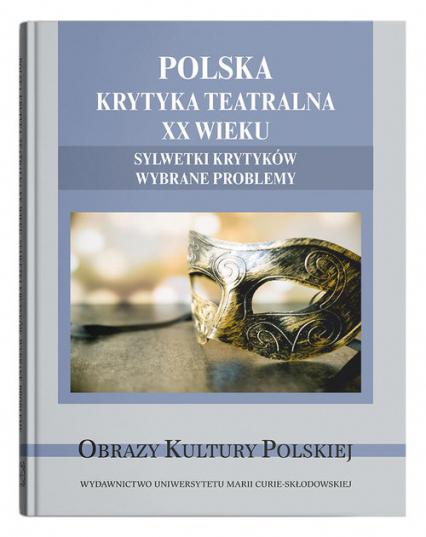 Polska krytyka teatralna XX wieku. Sylwetki krytyków. Wybrane problemy -    okładka