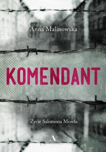 Komendant Życie Salomona Morela - Anna Malinowska | okładka