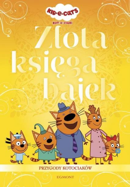 Kot-o-ciaki Złota księga bajek - zbiorowe opracowanie | okładka