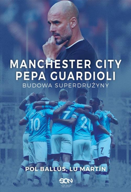 Manchester City Pepa Guardioli Budowa superdrużyny - Martín Lu, Ballús Pol | okładka