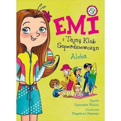 Emi i Tajny Klub Superdziewczyn 11 Aloha - Agnieszka Mielech | okładka
