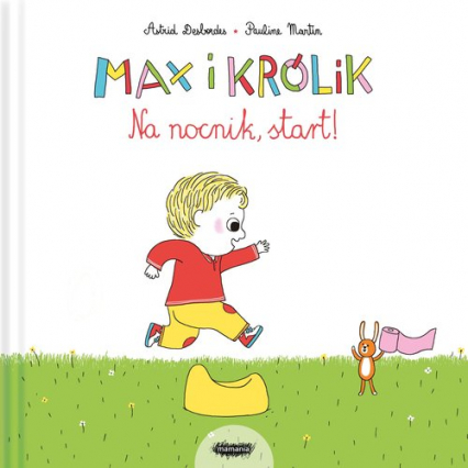 Max i Królik Na nocnik start - Desbordes Astrid, Martin Pauline | okładka