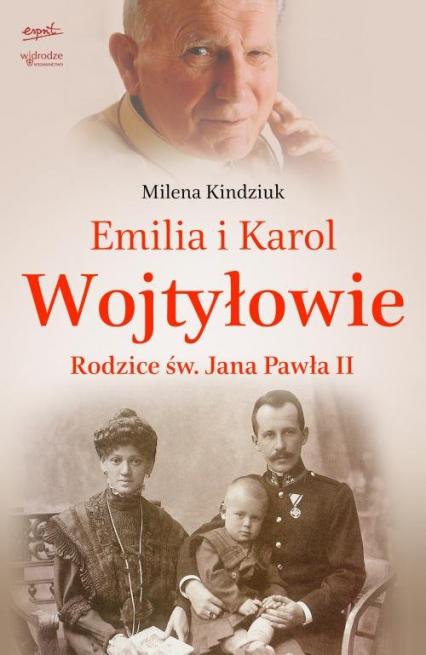Emilia i Karol Wojtyłowie. Rodzice św. Jana Pawła II - Milena Kindziuk   okładka