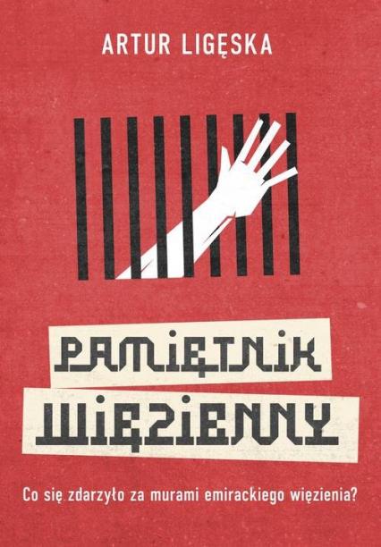 Pamiętnik więzienny - Artur Ligęska | okładka