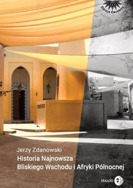 Historia Najnowsza Bliskiego Wschodu i Afryki Północnej - Jerzy Zdanowski | okładka