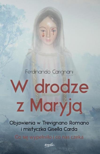 W drodze z Maryją Objawienia w Trevignano Romano i mistyczka Gisella Carda - Ferdinando Carignani   okładka