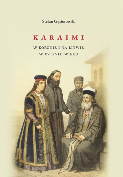 Karaimi w Koronie i na Litwie w XV-XVIII wieku - Stefan Gąsiorowski | okładka