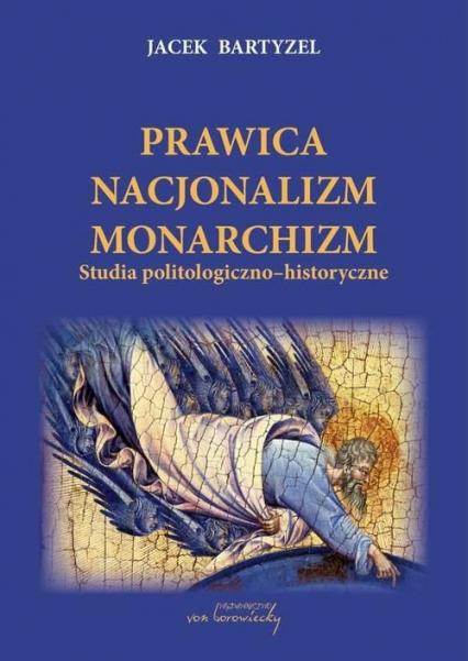 Prawica Nacjonalizm Monarchizm Studia politologiczno-historyczne. - Jacek Bartyzel | okładka