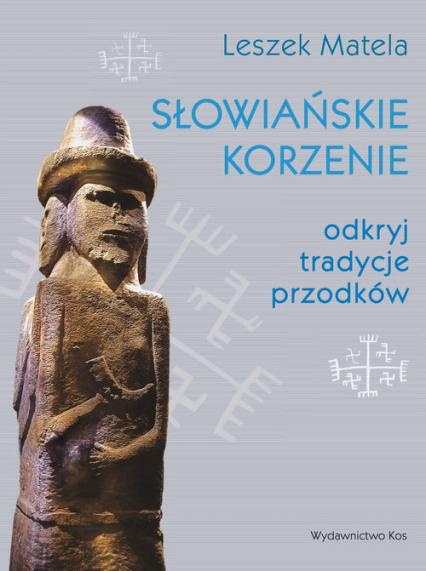 Słowiańskie korzenie odkryj tradycje przodków - Leszek Matela | okładka