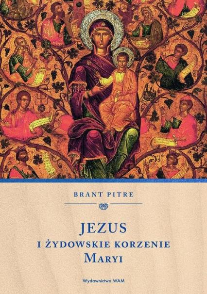 Jezus i żydowskie korzenie Maryi - Brant Pitre | okładka