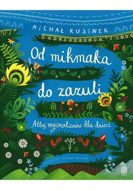 Od mikmaka do zazuli Atlas regionalizmów dla dzieci - Michał Rusinek | okładka