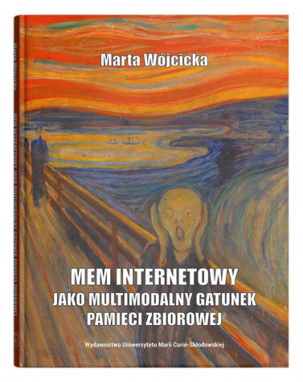Mem internetowy jako multimodalny gatunek pamięci zbiorowej - Marta Wójcicka   okładka
