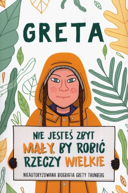 Greta Nie jesteś zbyt mały by robić rzeczy wielkie Nieautoryzowana biografia Grety Thunberg - Valentina Camerini | okładka