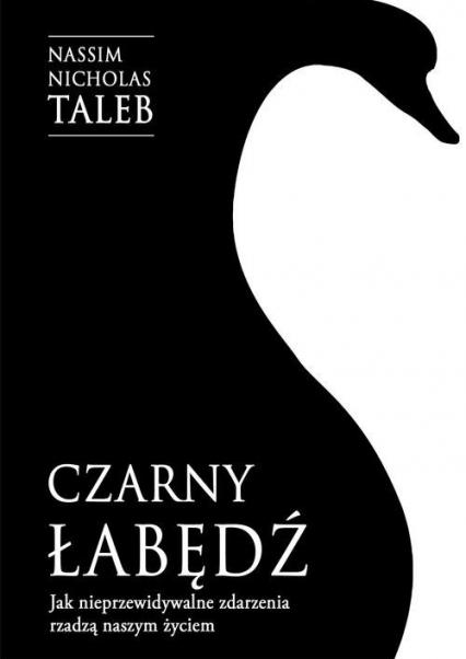 Czarny łabędź Jak nieprzewidywalne zdarzenia rządzą naszym życiem - Taleb Nassim Nicholas | okładka