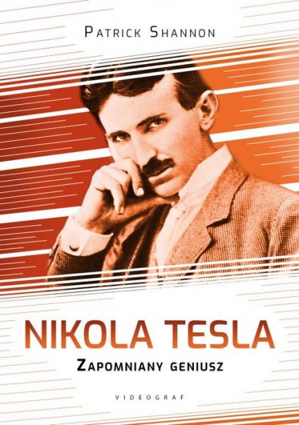 Nikola Tesla Zapomniany geniusz - Patrick Shannon   okładka
