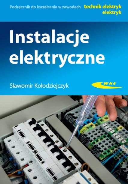 Instalacje elektryczne Podręcznik do kształcenia w zawodach technik elektryk, elektryk - Sławomir Kołodziejczyk   okładka
