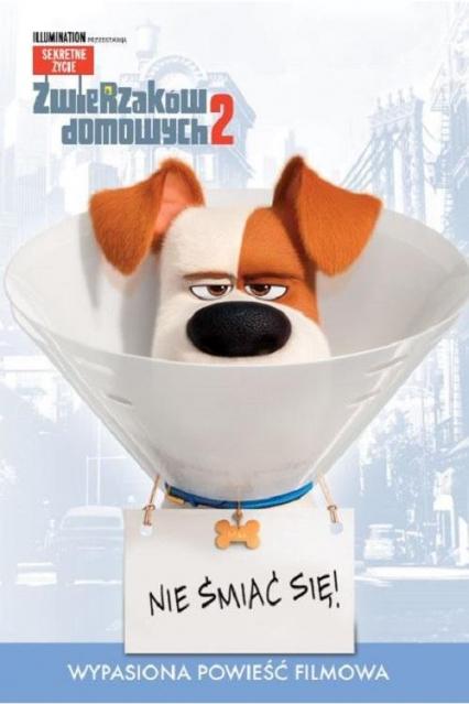 Sekretne życie zwierzaków domowych 2 Nie śmiać się! Wypasiona powieść filmowa - zbiorowe opracowanie | okładka