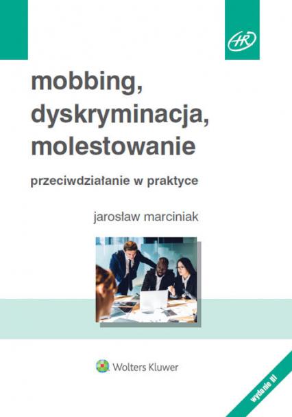 Mobbing, dyskryminacja, molestowanie Przeciwdziałanie w praktyce - Jarosław Marciniak   okładka