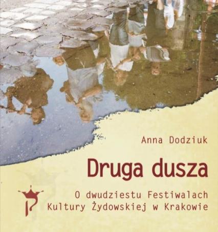 Druga dusza. O dwudziestu Festiwalach Kultury Żydowskiej w Krakowie - Anna Dodziuk | okładka