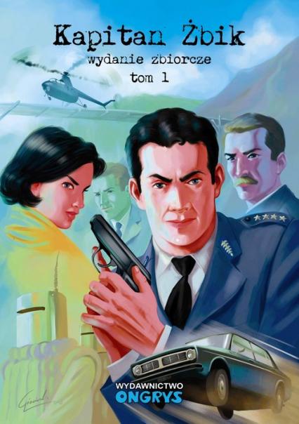 Kapitan Żbik. Wydanie zbiorcze Tom 1 - zbiorowa Praca | okładka