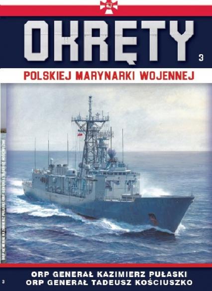 Okręty Polskiej Marynarki Wojennej t.3 ORP GENERAŁ PUŁASKI I ORP GENERAŁ KOŚCIUSZKO - zbiorowe opracowanie | okładka