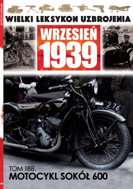Wielki Leksykon Uzbrojenia Wrzesień 1939 t.188 Motocykl Sokół 600 - zbiorowe opracowanie | okładka