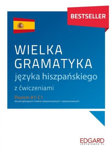 Wielka gramatyka języka hiszpańskiego z ćwiczeniami Poziom A1-C1 dla początkujących, średnio zaawansowanych i zaawansowanych - Joanna Ostrowska | okładka