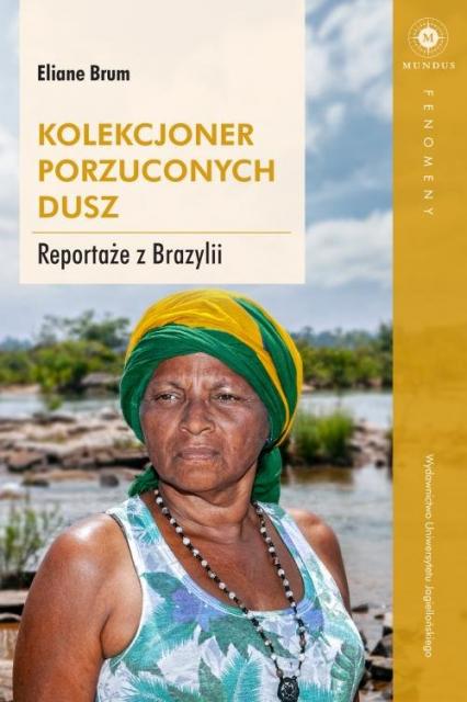 Kolekcjoner porzuconych dusz Reportaże z Brazylii - Eliane Brum | okładka
