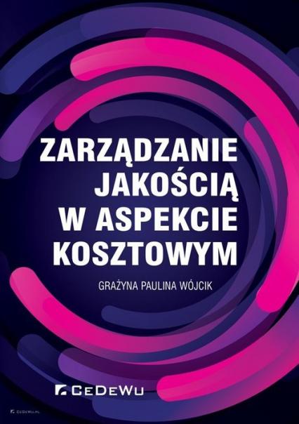 Zarządzanie jakością w aspekcie kosztowym - Grażyna Paulina Wójcik | okładka