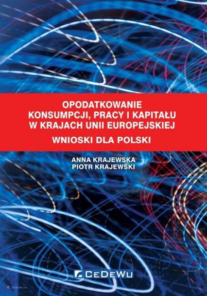 Opodatkowanie konsumpcji, pracy i kapitału w krajach Unii Europejskiej Wnioski dla Polski - Krajewska Anna, Krajewski Piotr | okładka