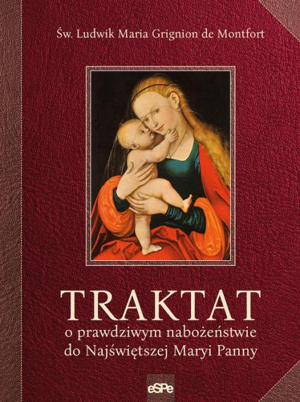 Traktat o prawdziwym nabożeństwie do Najświętszej Maryi Panny - de Montfort Ludwik Maria Grignion | okładka