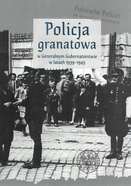 Policja granatowa w Generalnym Gubernatorstwie w latach 1939-1945 -  | okładka