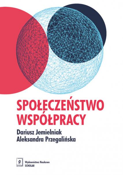 Społeczeństwo współpracy - Jemielniak Dariusz, Przegalińska Aleksandra   okładka