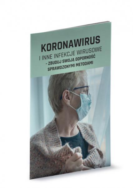 Koronawirus i inne infekcje wirusowe zbuduj swoją odporność sprawdzonymi metodami - zbiorowa Praca | okładka