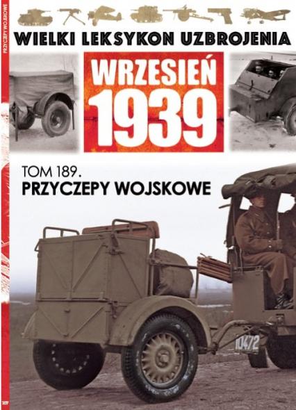 Wielki Leksykon Uzbrojenia Wrzesień 1939 t.189 Przyczepy wojskowe - zbiorowe opracowanie | okładka