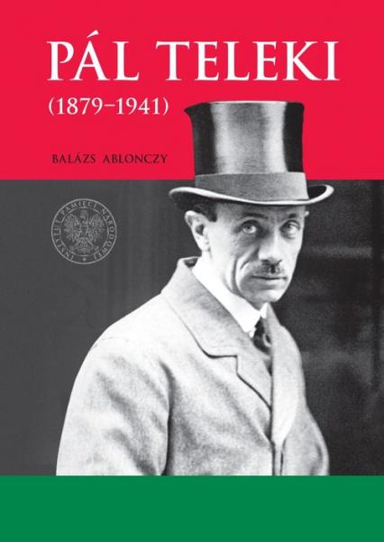 Pal Teleki (1879-1941) - Balázs Ablonczy | okładka