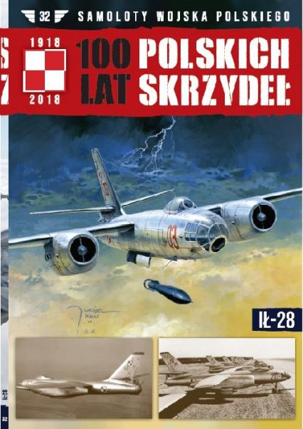 100 lat polskich skrzydeł Tom 32 IŁ-28 - zbiorowe opracowanie   okładka