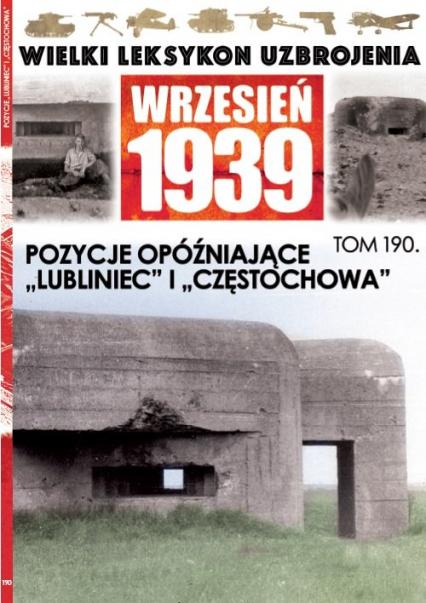 Wielki Leksykon Uzbrojenia Wrzesień 1939 Tom 190 Pozycje opóźniające Lubliniec i Częstochowa - zbiorowe opracowanie   okładka